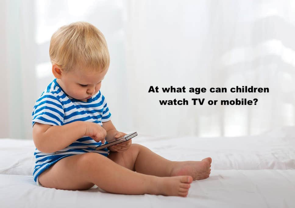 At what age can children watch TV or mobile?