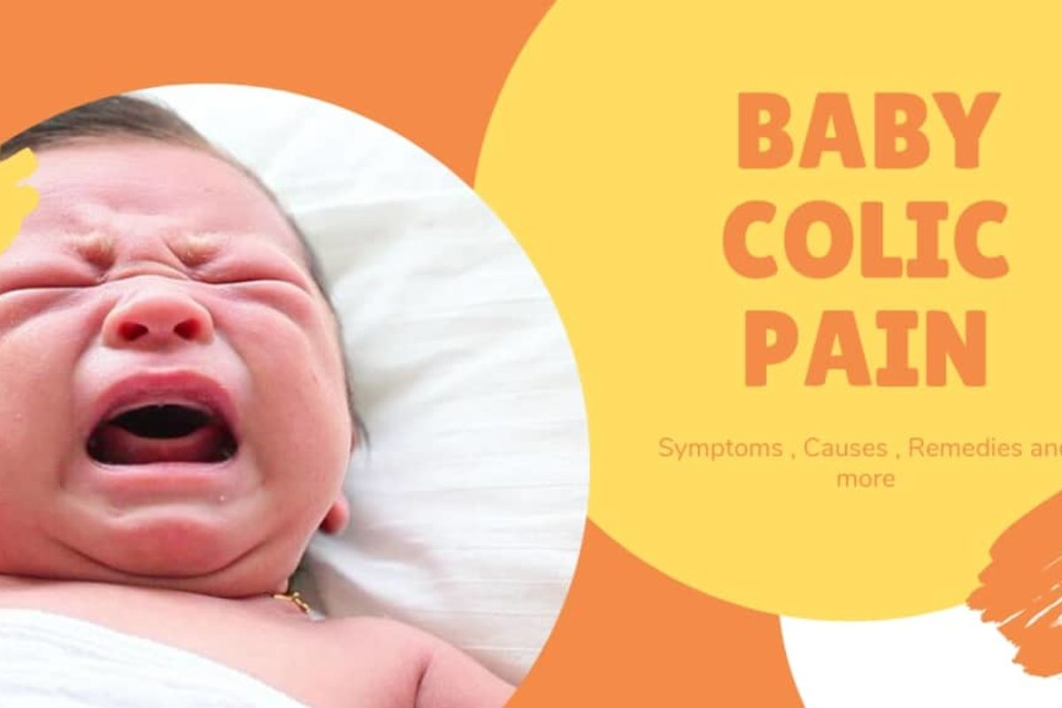 Baby colic pain – Symptoms , Causes , Remedies and more